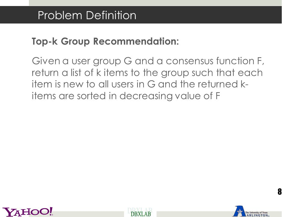 Problem Definition Top-k Group Recommendation: