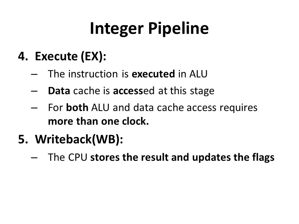 Integer Pipeline Execute (EX): Writeback(WB):