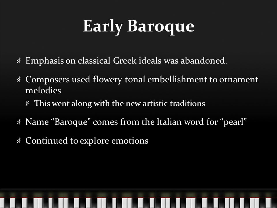 Early Baroque Emphasis on classical Greek ideals was abandoned.