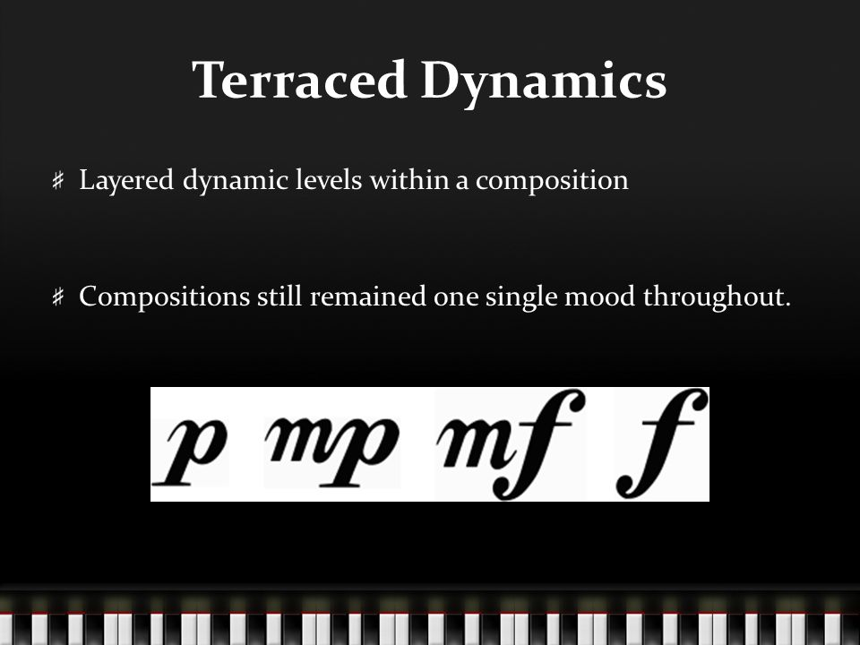 Terraced Dynamics Layered dynamic levels within a composition