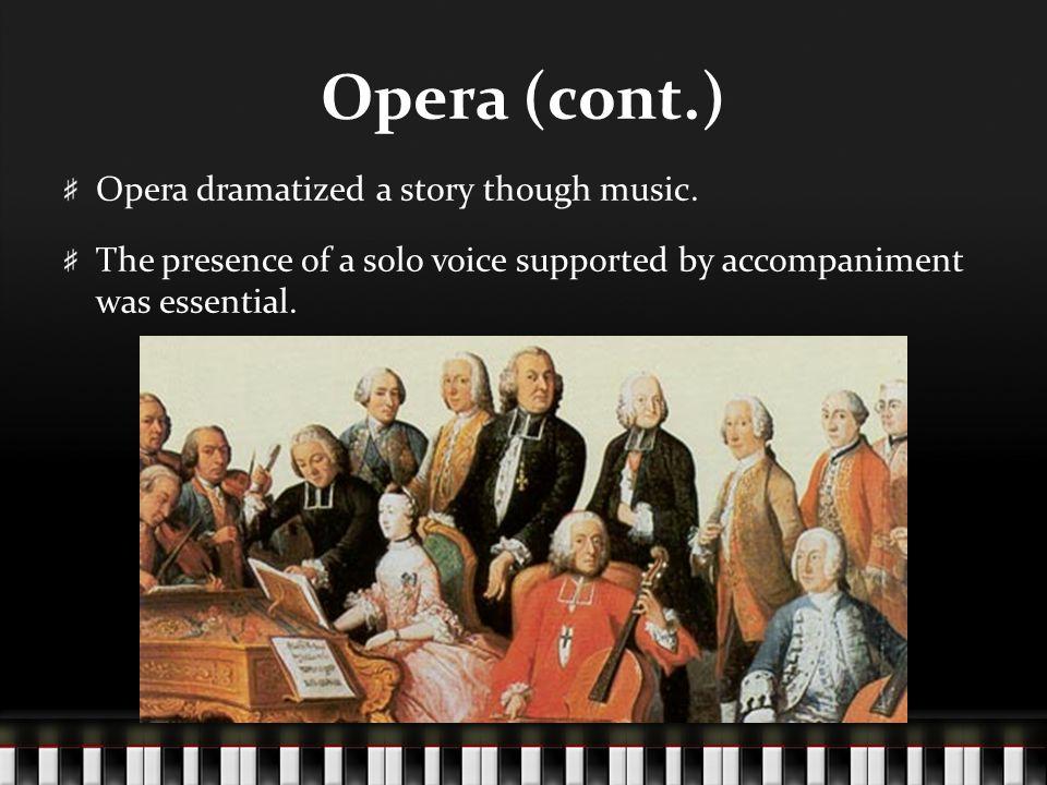 Opera (cont.) Opera dramatized a story though music.