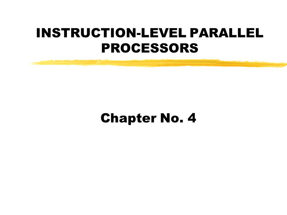 INSTRUCTION-LEVEL PARALLEL PROCESSORS