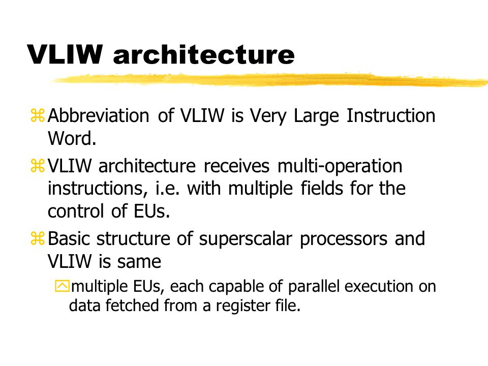 VLIW architecture Abbreviation of VLIW is Very Large Instruction Word.