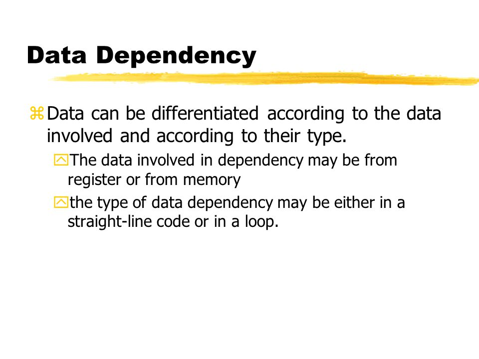 Data Dependency Data can be differentiated according to the data involved and according to their type.