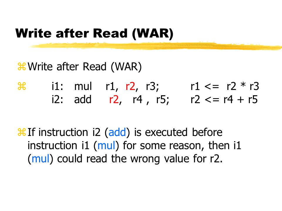 Write after Read (WAR) Write after Read (WAR)