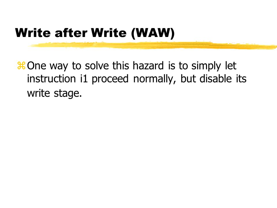 Write after Write (WAW)