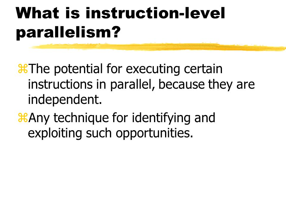 What is instruction-level parallelism