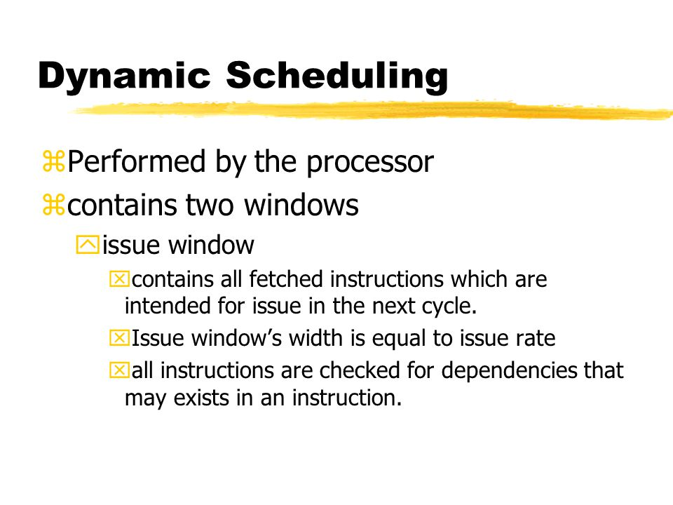 Dynamic Scheduling Performed by the processor contains two windows