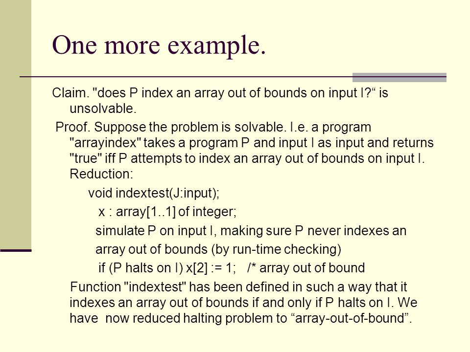 One more example. Claim. does P index an array out of bounds on input I is unsolvable.