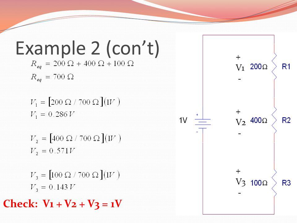 Example 2 (con't) + V1 - V2 V3 Check: V1 + V2 + V3 = 1V