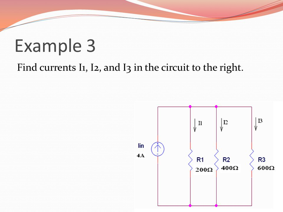 Example 3 Find currents I1, I2, and I3 in the circuit to the right.