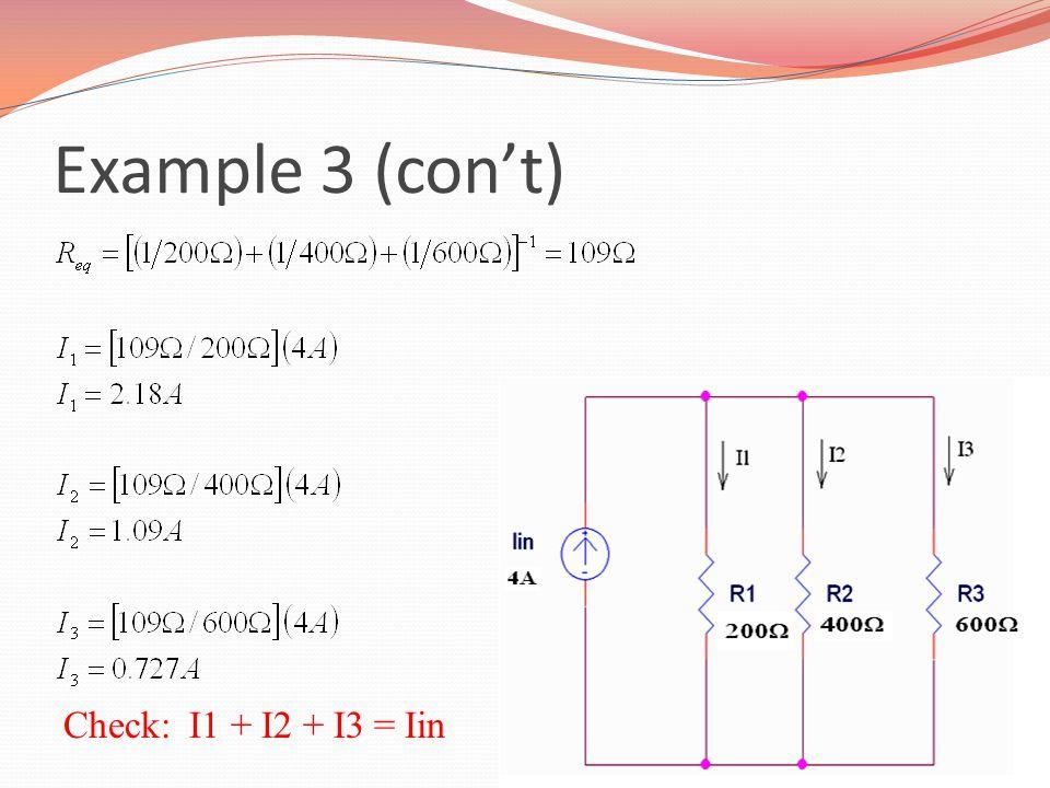 Example 3 (con't) Check: I1 + I2 + I3 = Iin