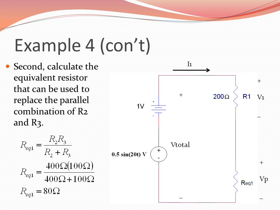 Example 4 (con't) Second, calculate the equivalent resistor that can be used to replace the parallel combination of R2 and R3.