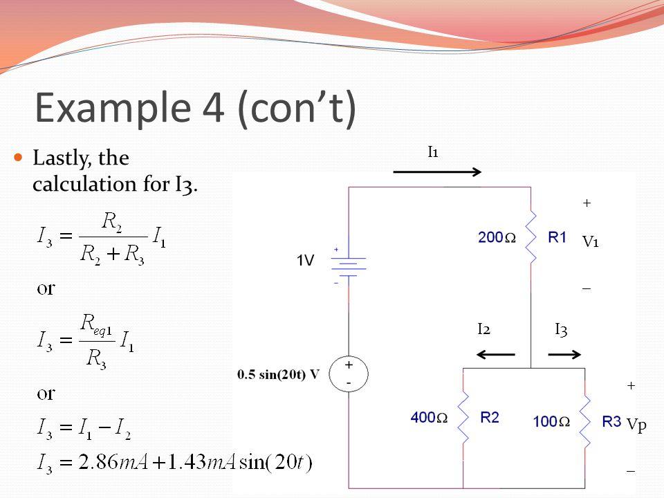 Example 4 (con't) Lastly, the calculation for I3. I1 + V1 _ I2 I3 + Vp