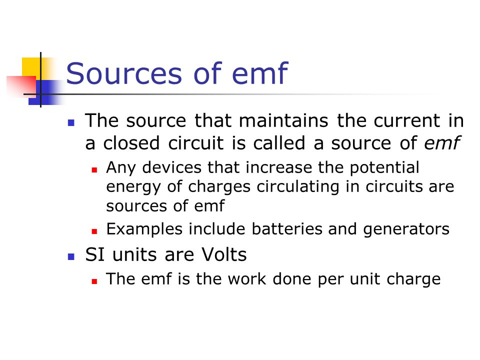 Sources of emf The source that maintains the current in a closed circuit is called a source of emf.