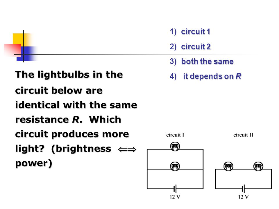1) circuit 1 2) circuit 2. 3) both the same. 4) it depends on R.