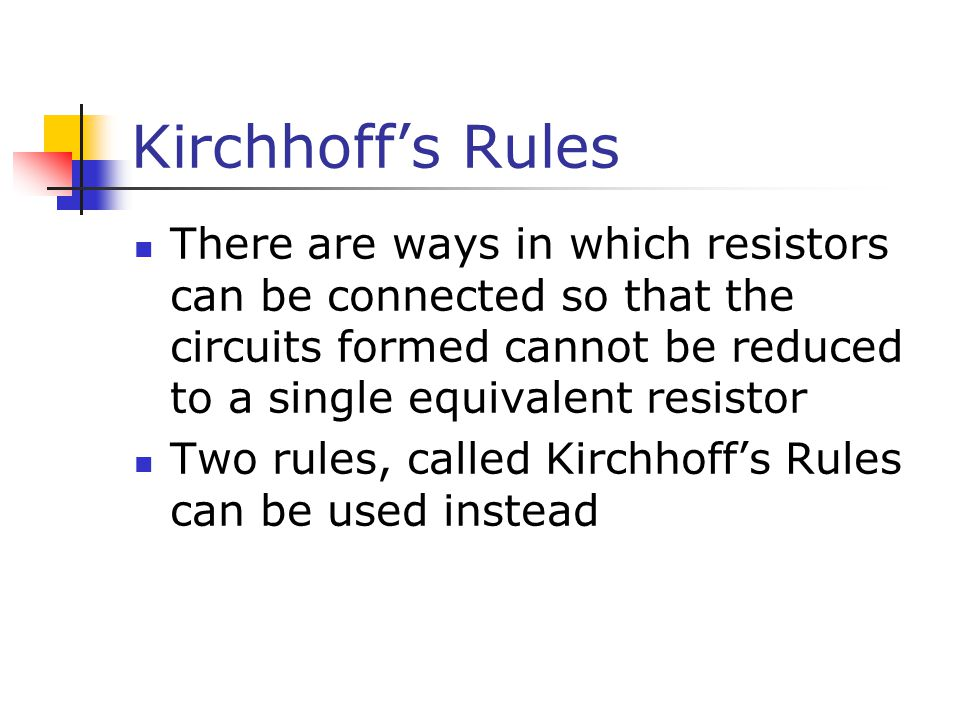 Kirchhoff's Rules There are ways in which resistors can be connected so that the circuits formed cannot be reduced to a single equivalent resistor.