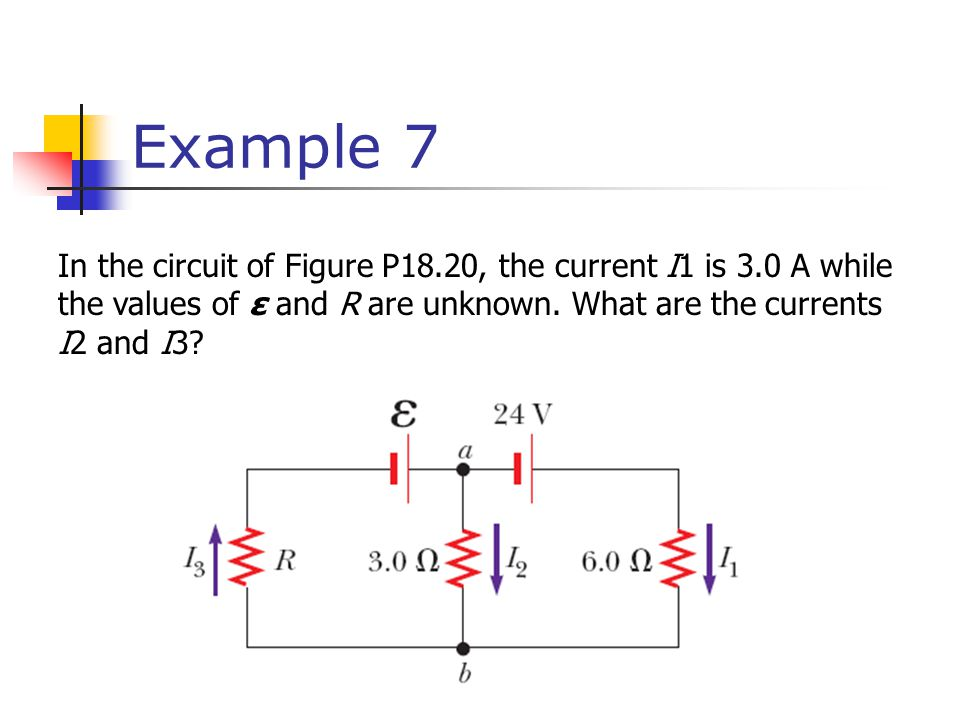 Example 7 In the circuit of Figure P18.20, the current I1 is 3.0 A while the values of ε and R are unknown.