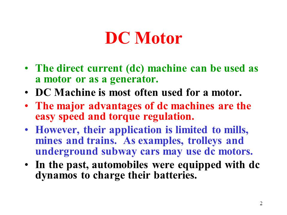 DC Motor The direct current (dc) machine can be used as a motor or as a generator. DC Machine is most often used for a motor.