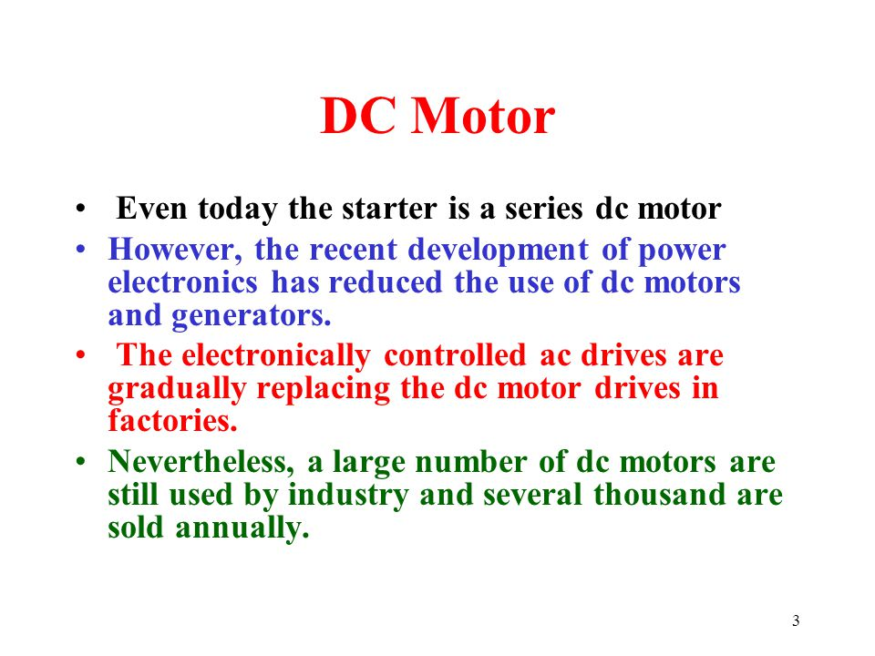 DC Motor Even today the starter is a series dc motor
