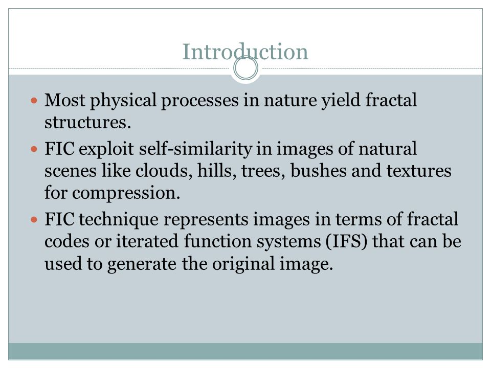 Introduction Most physical processes in nature yield fractal structures.