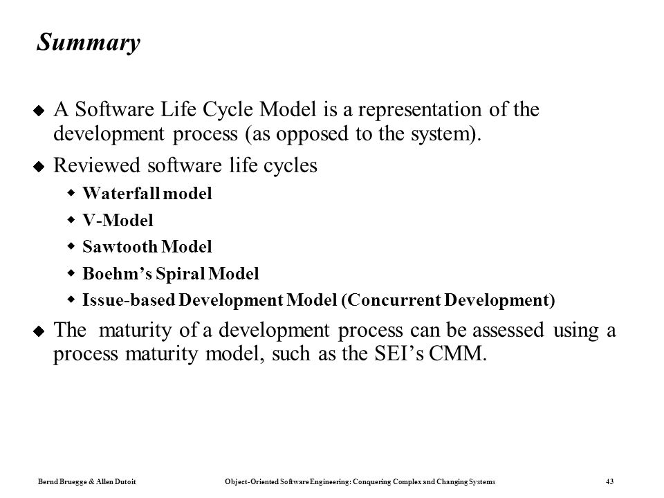 Summary A Software Life Cycle Model is a representation of the development process (as opposed to the system).