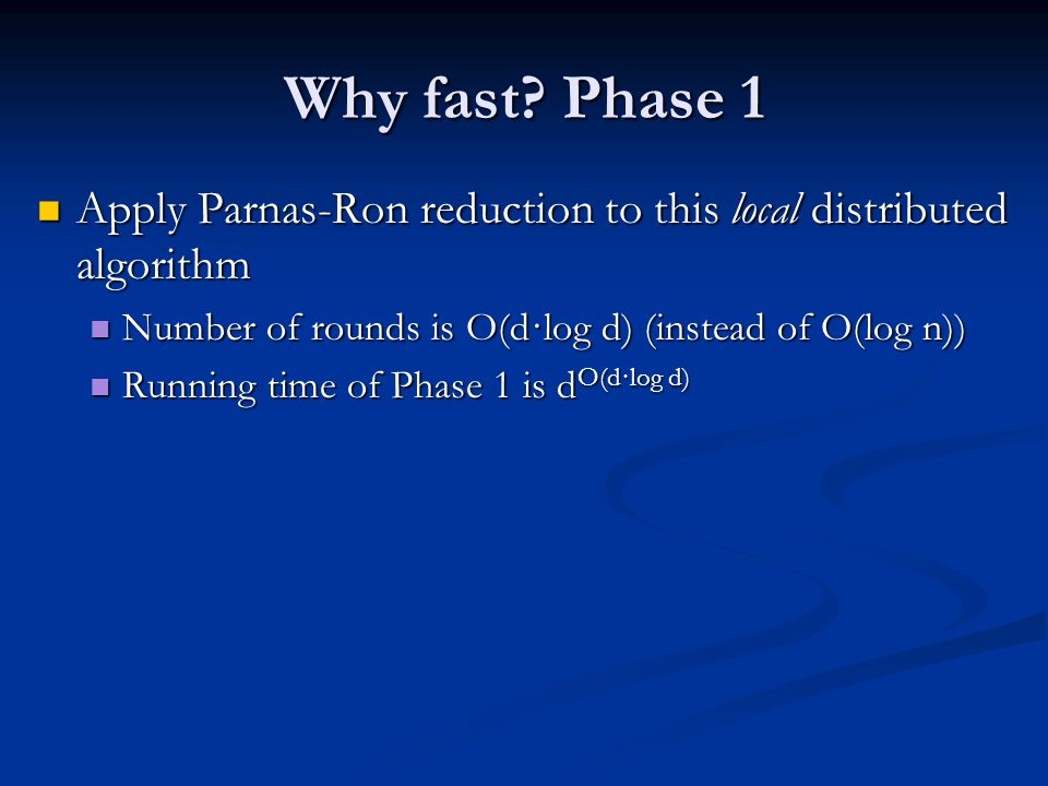 Why fast Phase 1 Apply Parnas-Ron reduction to this local distributed algorithm. Number of rounds is O(d·log d) (instead of O(log n))
