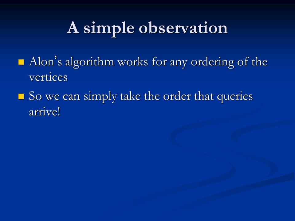 A simple observation Alon's algorithm works for any ordering of the vertices.