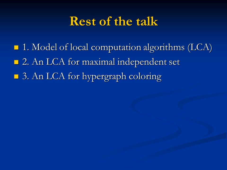 Rest of the talk 1. Model of local computation algorithms (LCA)