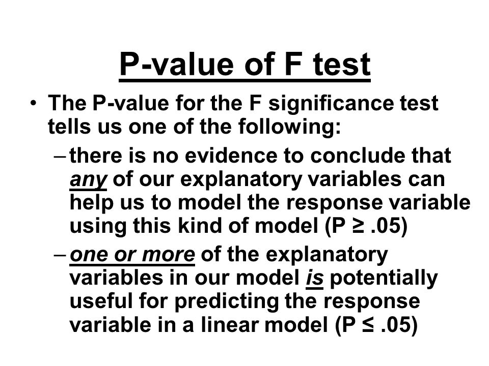 P-value of F test The P-value for the F significance test tells us one of the following: