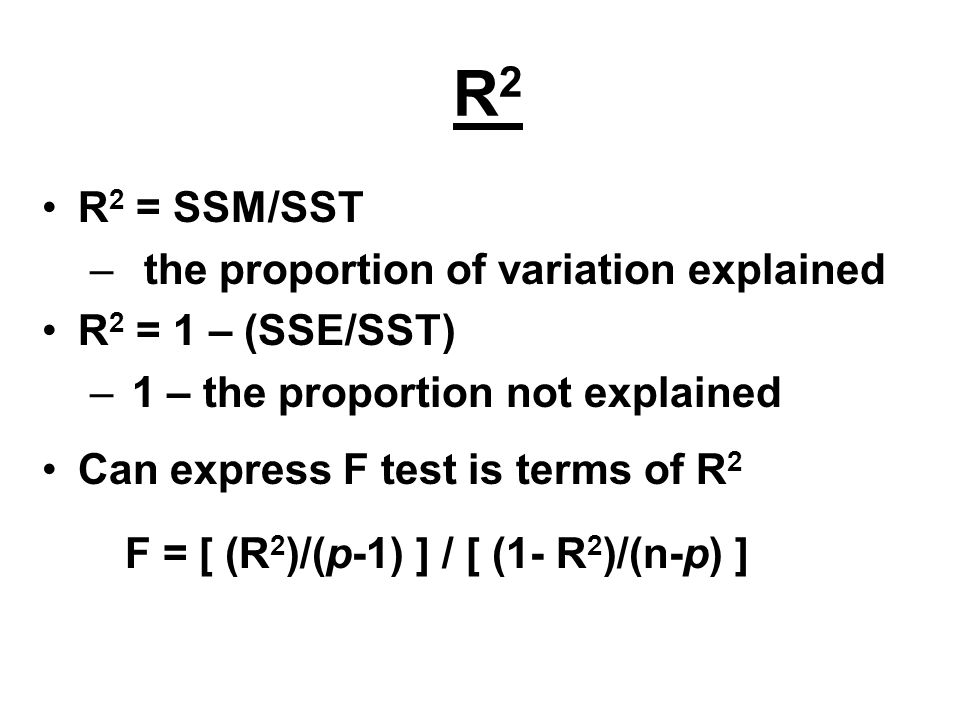 R2 R2 = SSM/SST the proportion of variation explained