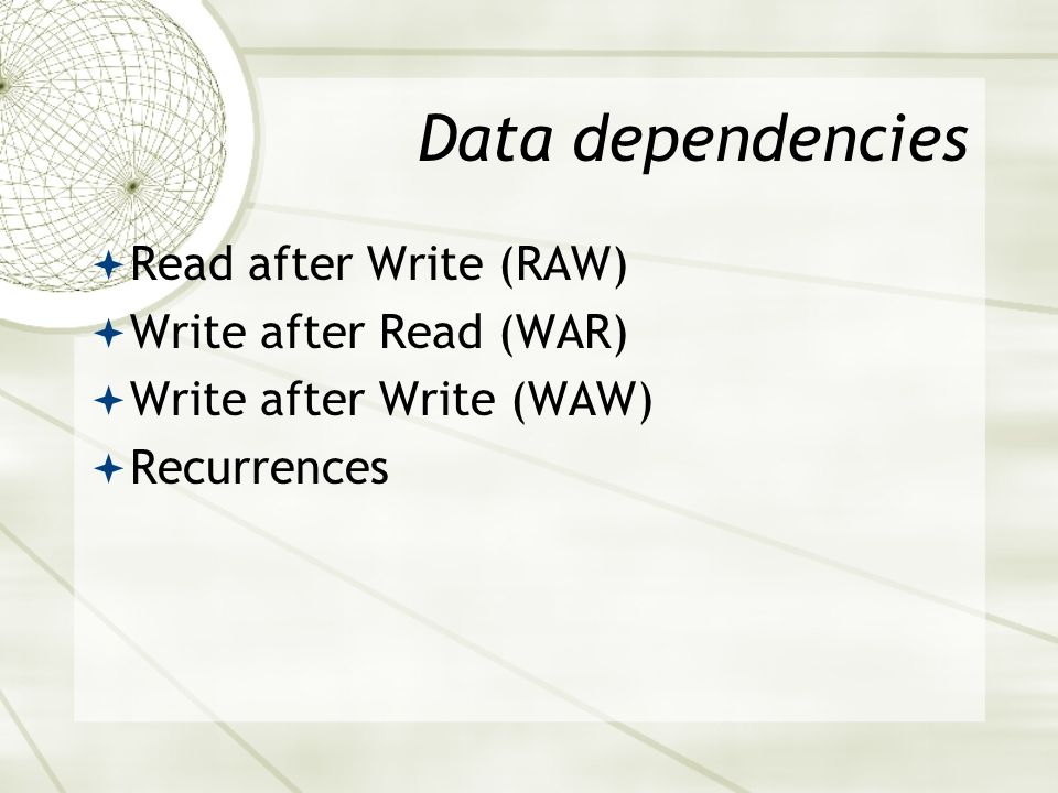 Data dependencies Read after Write (RAW) Write after Read (WAR)