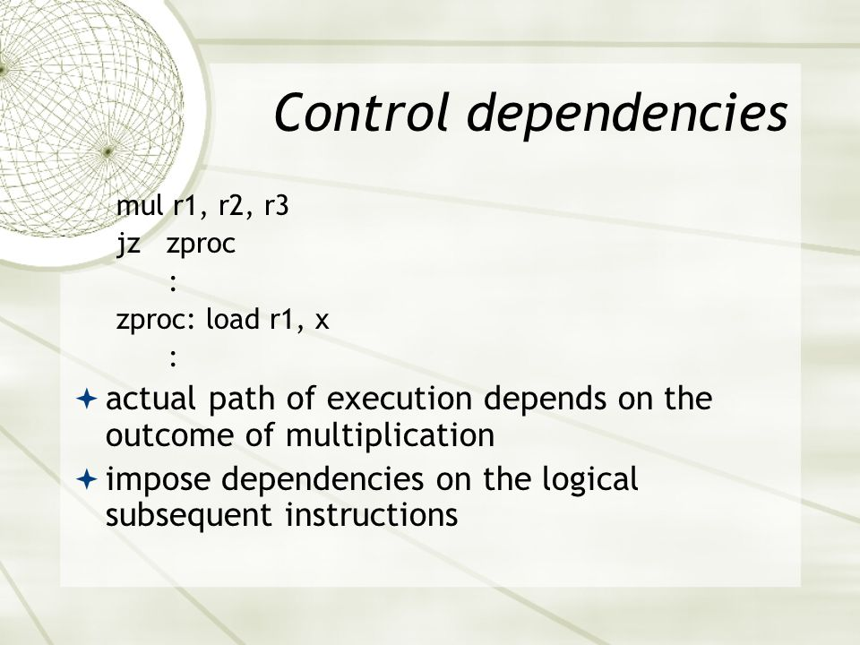Control dependencies mul r1, r2, r3. jz zproc. : zproc: load r1, x. actual path of execution depends on the outcome of multiplication.