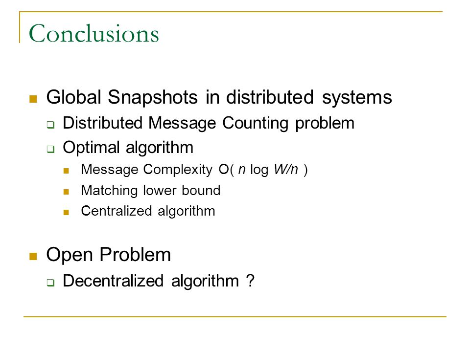 Conclusions Global Snapshots in distributed systems Open Problem