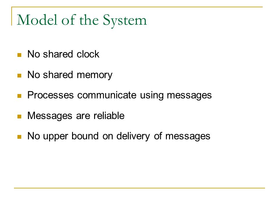 Model of the System No shared clock No shared memory