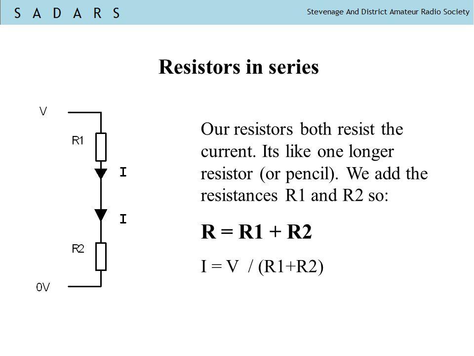 Resistors in series R = R1 + R2