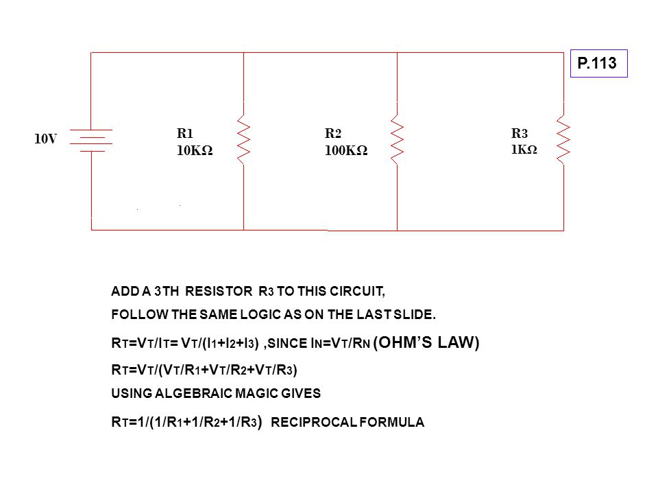 P.113 R1. 10KΩ. R2. 100KΩ. R3. 1KΩ. 10V. ADD A 3TH RESISTOR R3 TO THIS CIRCUIT, FOLLOW THE SAME LOGIC AS ON THE LAST SLIDE.