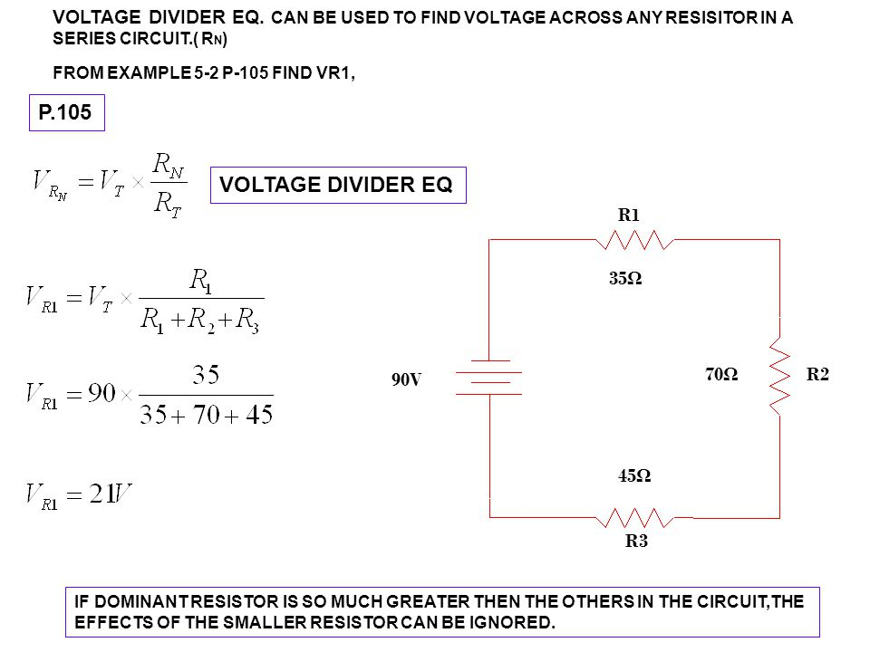 VOLTAGE DIVIDER EQ. CAN BE USED TO FIND VOLTAGE ACROSS ANY RESISITOR IN A SERIES CIRCUIT.( RN)