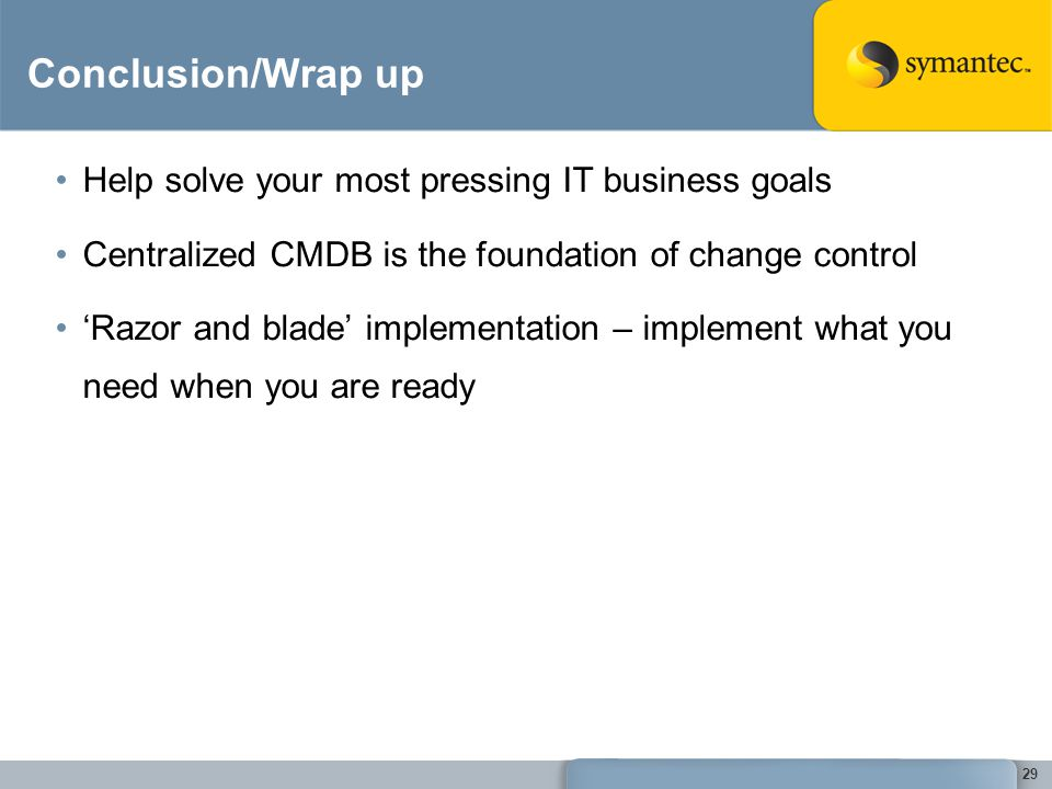 Conclusion/Wrap up Help solve your most pressing IT business goals