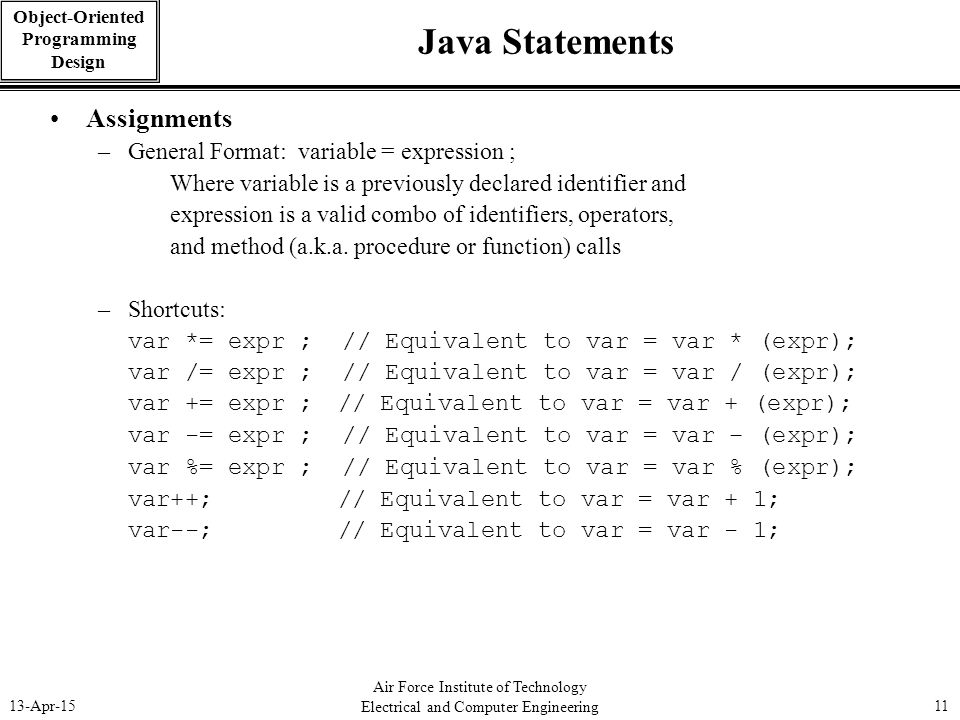 Java Statements Assignments General Format: variable = expression ;
