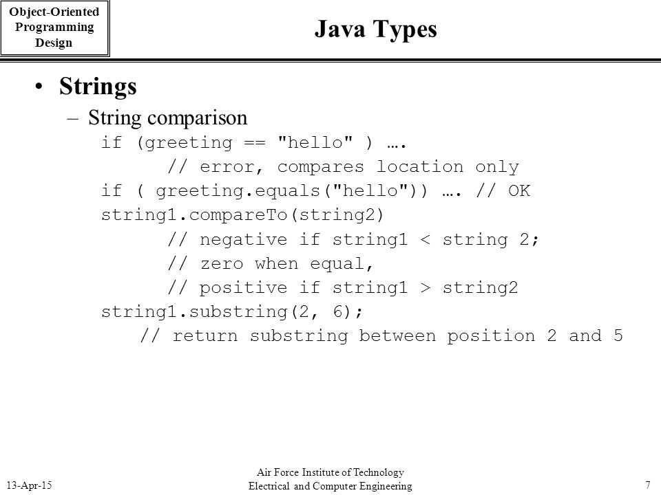 Java Types Strings String comparison if (greeting == hello ) ….