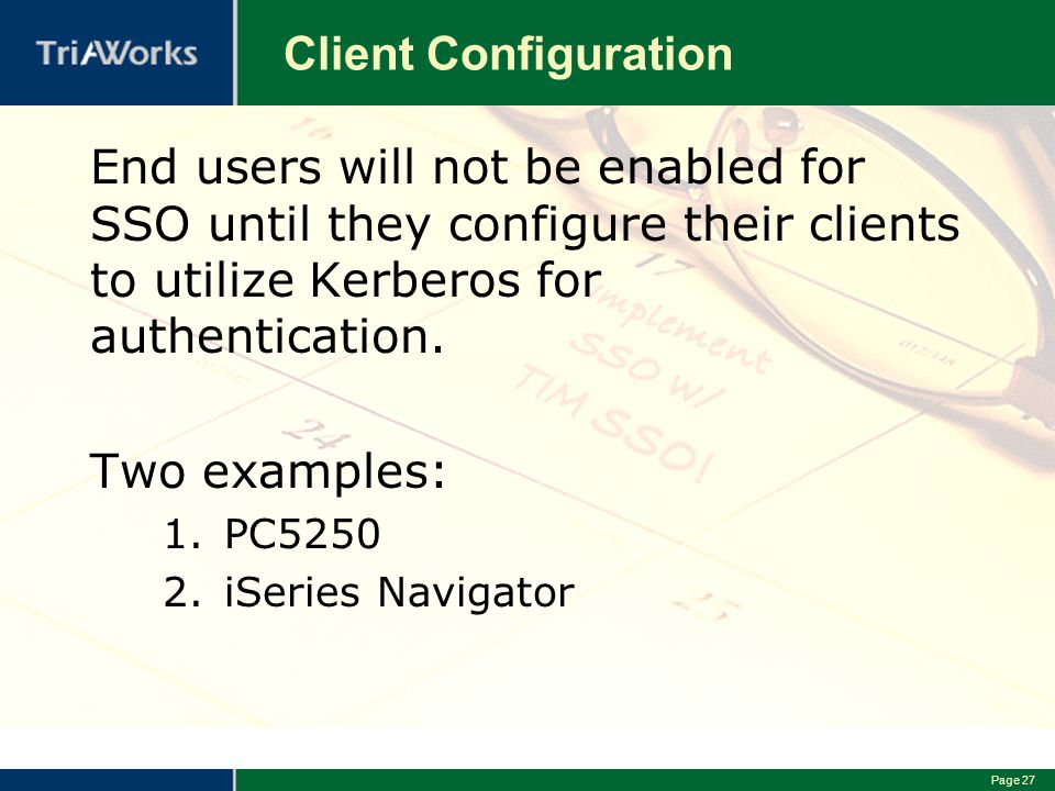 Client Configuration End users will not be enabled for SSO until they configure their clients to utilize Kerberos for authentication.