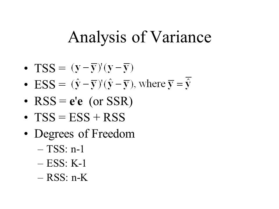 Analysis of Variance TSS = ESS = RSS = e e (or SSR) TSS = ESS + RSS