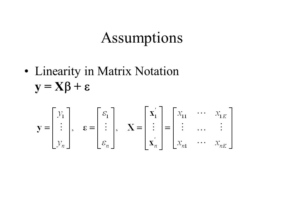 Assumptions Linearity in Matrix Notation y = Xb + e