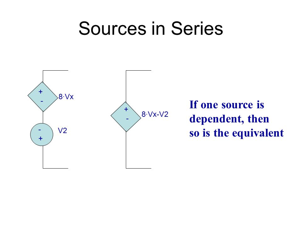 Sources in Series If one source is dependent, then