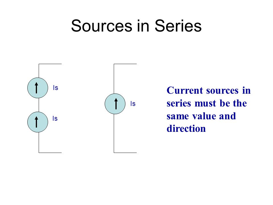 Sources in Series Current sources in series must be the same value and