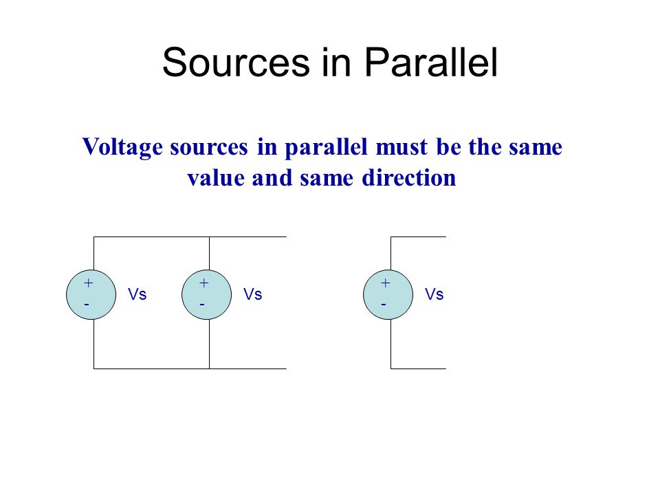 Voltage sources in parallel must be the same value and same direction