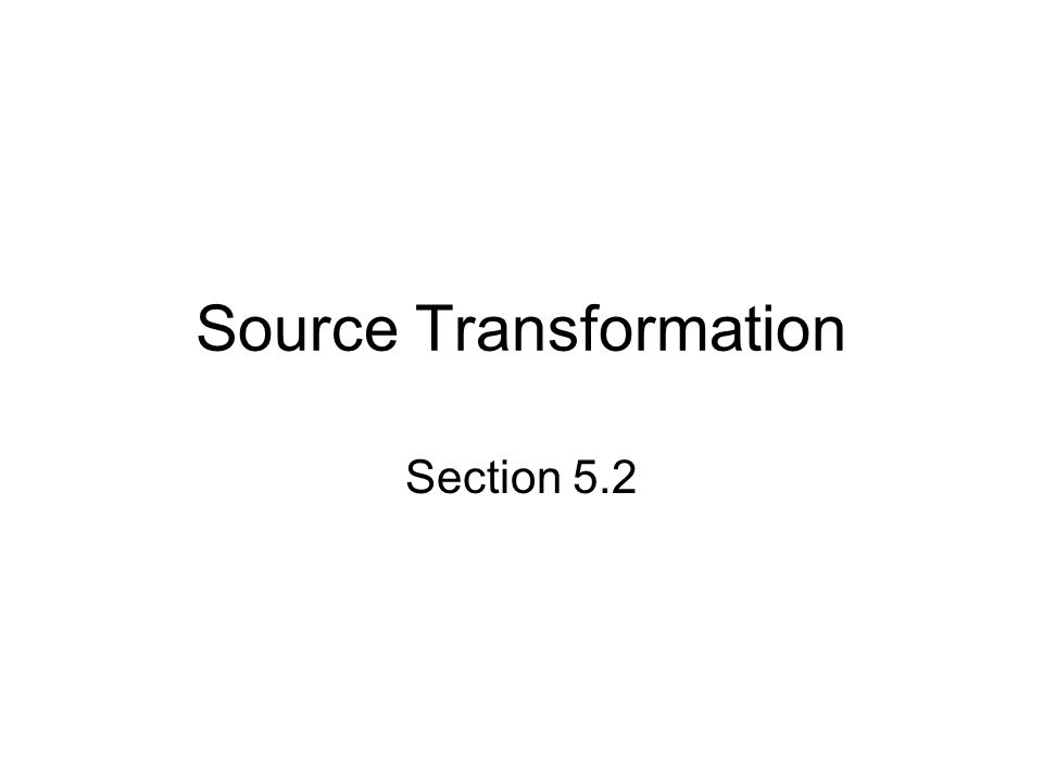 Source Transformation