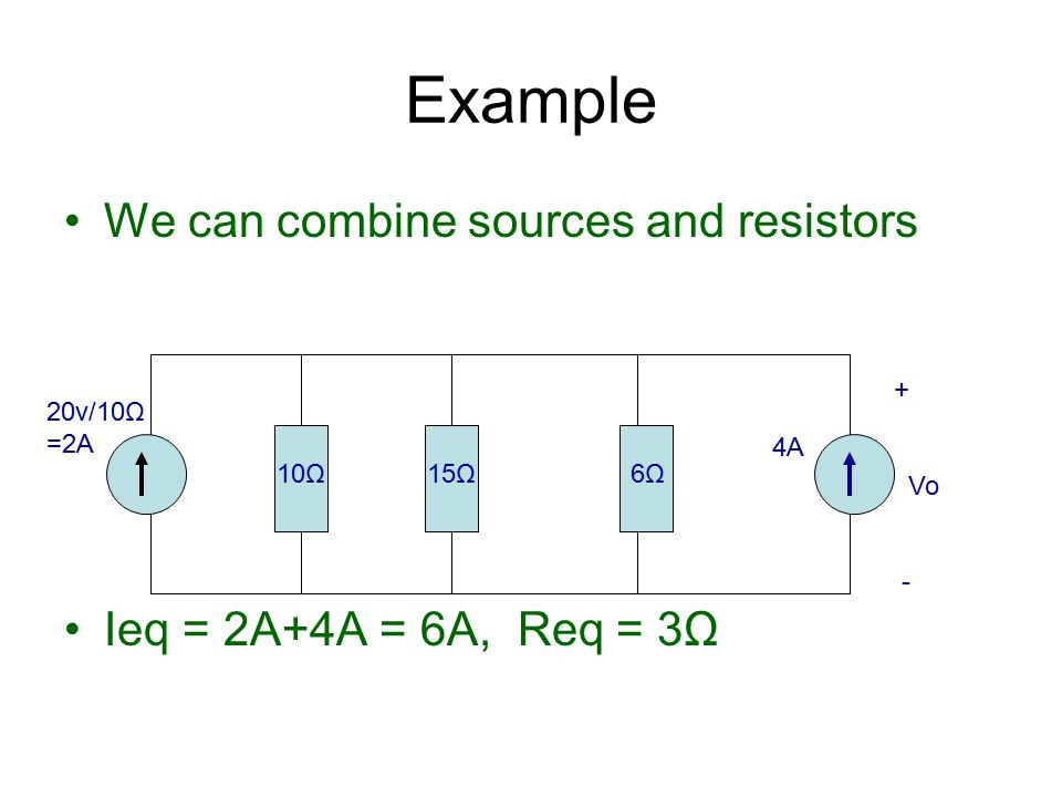 Example We can combine sources and resistors
