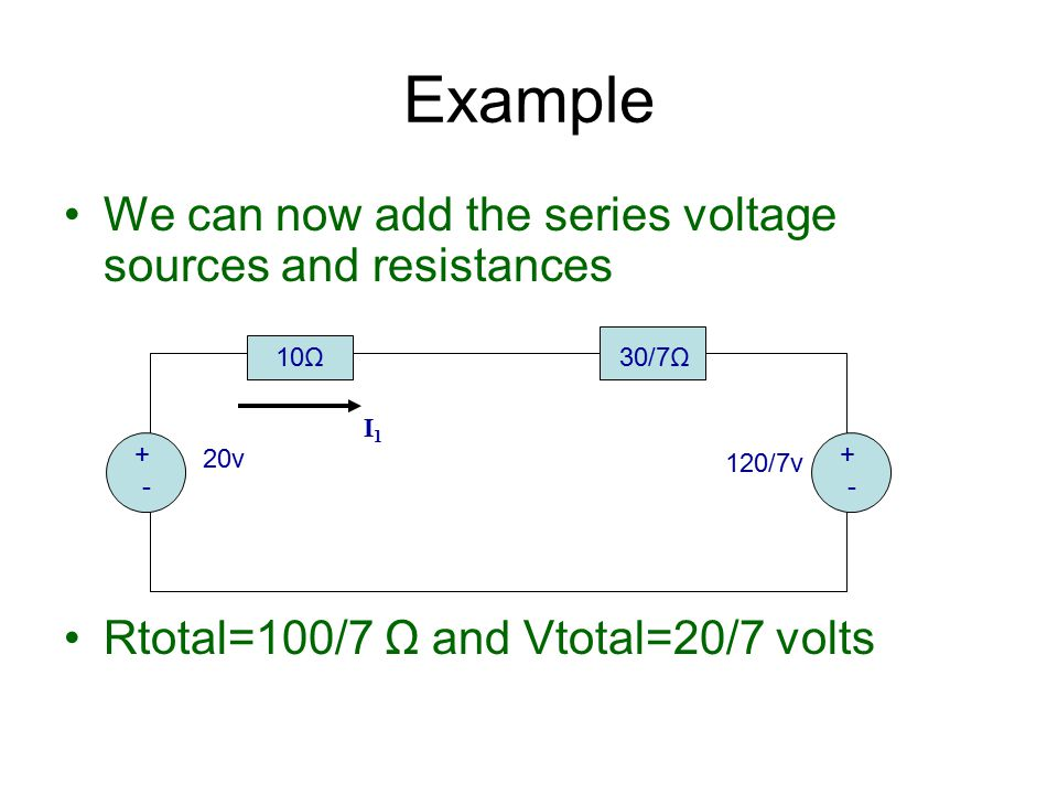 Example We can now add the series voltage sources and resistances